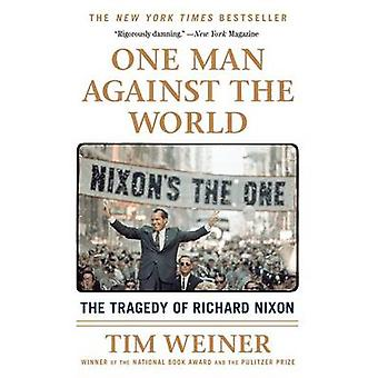 One Man Against the World - The Tragedy of Richard Nixon by Tim Weiner