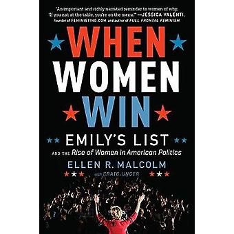 When Women Win - Emily's List and the Rise of Women in American Politi