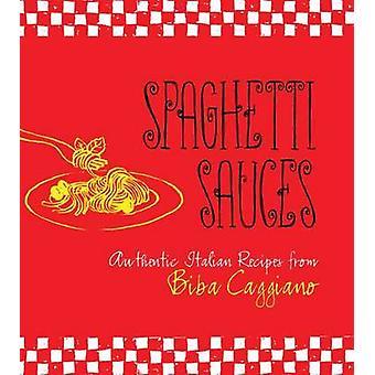 Spaghetti Sauces by Biba Caggiano - 9781423606888 Book