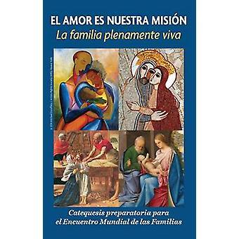 El Amor Es Nuestra Mision - La Familia Plenamente Viva - Catequesis Pre