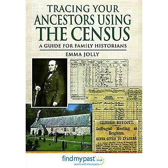 Tracing Your Ancestors Using the Census von Emma Jolly-9781781590614