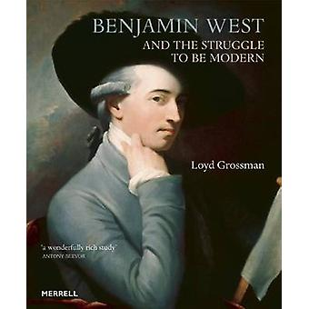 Benjamin West and the Struggle to be Modern by Loyd Grossman - 978185