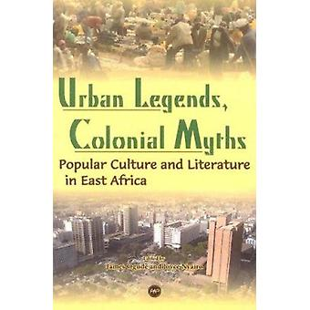 Urban Legends - Colonial Myths - Popular Culture and Literature in Eas