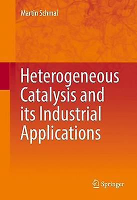 Heterogeneous Catalysis and its Industrial Applications by Schmal