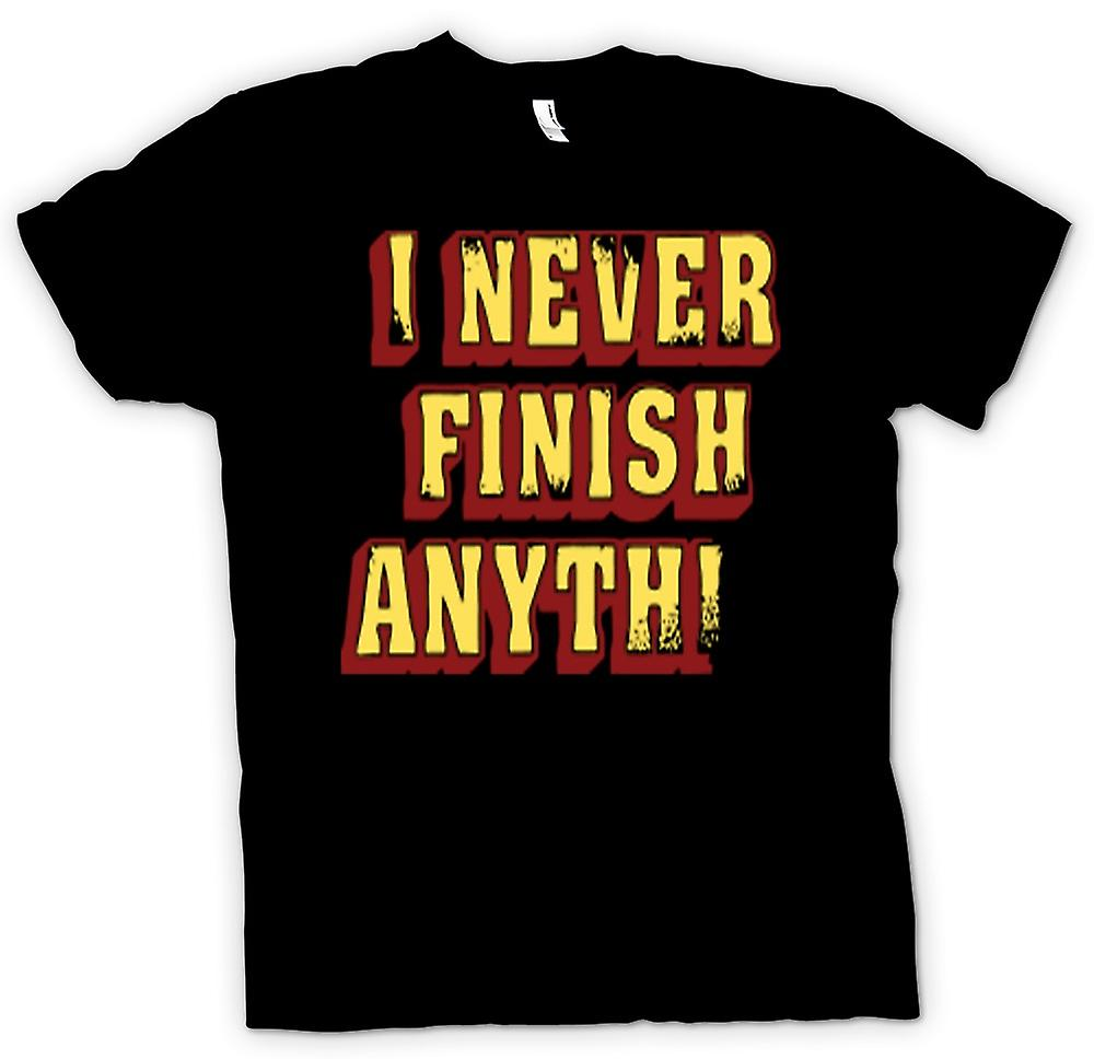 Mens T-shirt - I Never Finish Anything - Quote