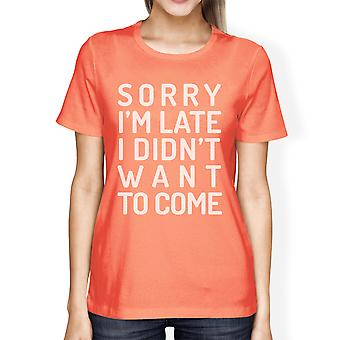 Sorry Im Late Womens Peach Funny Saying Graphic Tee For School Gift