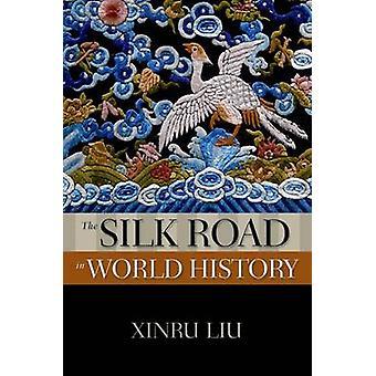 De zijderoute in de wereldgeschiedenis door Xinru Liu - 9780195338102 boek
