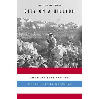Cidade no topo de uma colina - judeus americanos e o movimento do colono israelense por