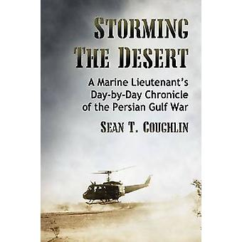 Storming the Desert - A Marine Lieutenant's Day-by-day Chronicle of th