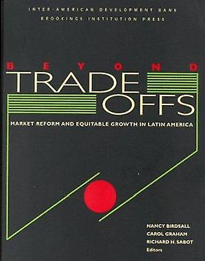 Beyond Tradeoffs - Market Reform and Equitable Growth in Latin America