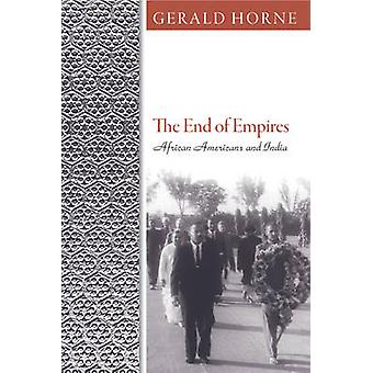 The End of Empires - African Americans and India by Gerald C. Horne -