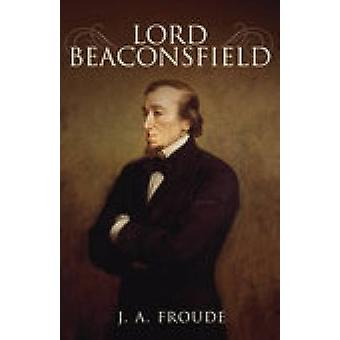 Lord Beaconsfield by J.A. Froude - 9781845886059 Book