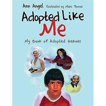 Adopted Like Me - My Book of Adopted Heroes by Marc Christopher Thomas