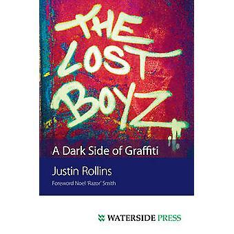 The Lost Boyz - A Dark Side of Graffiti by Justin Rollins - 9781904380