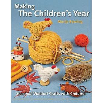 Making the Children's Year - Seasonal Waldorf Crafts with Children by