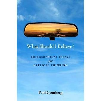 Ce qui devrais-je croire? -Essais philosophiques de la pensée critique par