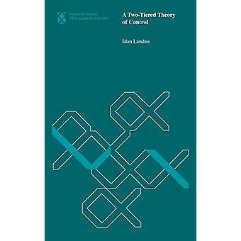 A Two-Tiered Theory of Control by Idan Landau - 9780262028851 Book