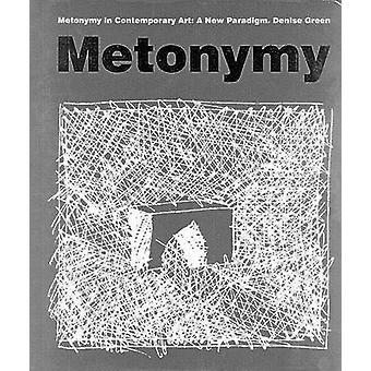 Metonymi i moderne kunst - et nyt paradigme af Denise grøn - 978081