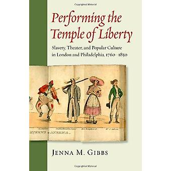 Performing the Temple of Liberty - Slavery - Theater - and Popular Cul