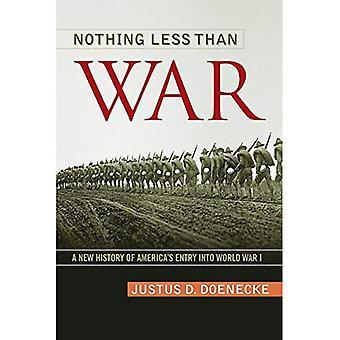 Rien de moins que la guerre: une nouvelle histoire d'entrée de l'Amérique dans la guerre mondiale (études en conflit, la diplomatie et la paix)