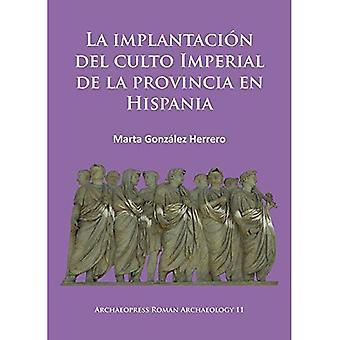 La Implantacion del Culto Imperial de la Provincia en Hispania (Archaeopress Roman Archaeology)