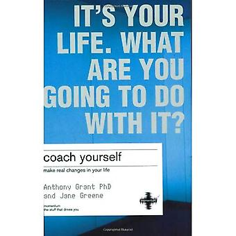 Coach Yourself: It's Your Life, What are You Going to Do with It?