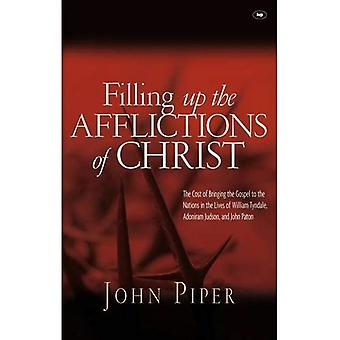 Filling Up the Afflictions of Christ: The Cost of Bringing the Gospel to the Nations in the Lives of William Tyndale, Adoniram Judson and John Paton