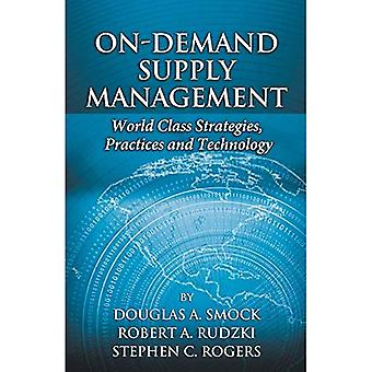 On-Demand Supply Management: World Class Strategies, Practices, and Technology
