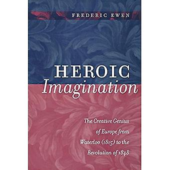 Heroic Imagination: The Creative Genius of Europe from Waterloo (1815) to the Revolution of 1848