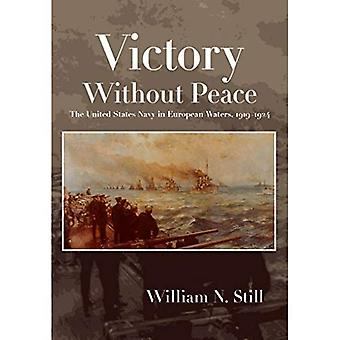 Victory Without Peace: The United States Navy in European Waters, 1919-1924
