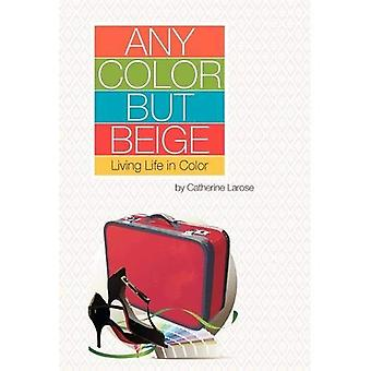 Any Color But Beige: Living Life in Color