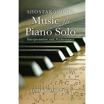 Shostakovichs Music for Piano Solo Interpretation and Performance by Moshevich & Sofia