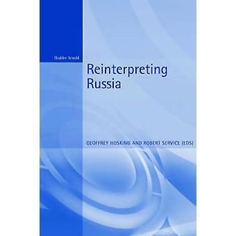 Reinterpreting Russia by Hosking & Geoffrey