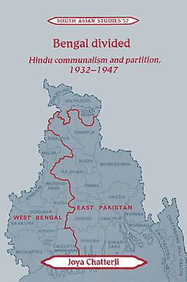 Bengal Divided Hindu Communalism and Partition 1932 1947 by Chatterji & Joya
