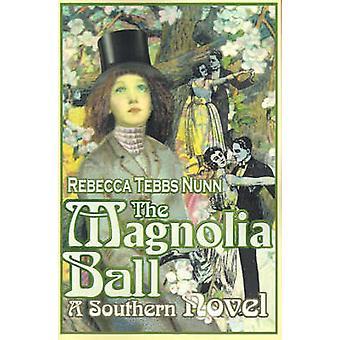 The Magnolia Ball A Southern Novel by Nunn & Rebecca T.