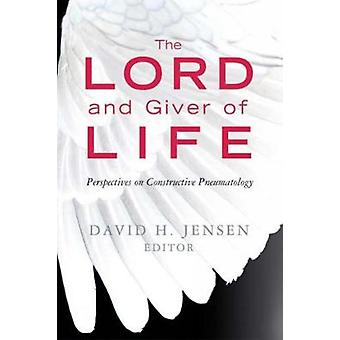 Lord and Giver of Life Perspectives on Constructive Pneumatology by Jensen & David H.
