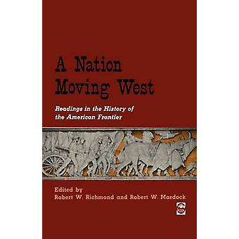 A Nation Moving West Readings in the History of the American Frontier by Richmond & Robert W.