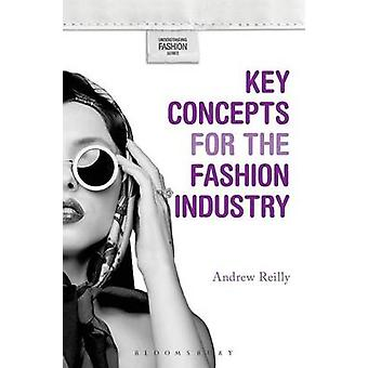 Key Concepts for the Fashion Industry by Reilly & Andrew