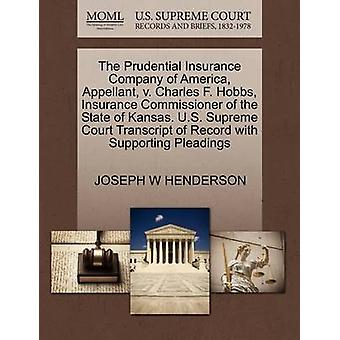 The Prudential Insurance Company of America Appellant v. Charles F. Hobbs Insurance Commissioner of the State of Kansas. U.S. Supreme Court Transcript of Record with Supporting Pleadings by HENDERSON & JOSEPH W