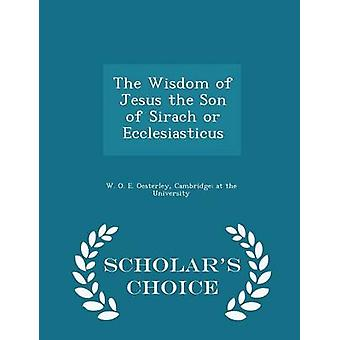 The Wisdom of Jesus the Son of Sirach or Ecclesiasticus  Scholars Choice Edition by Oesterley & W. O. E.