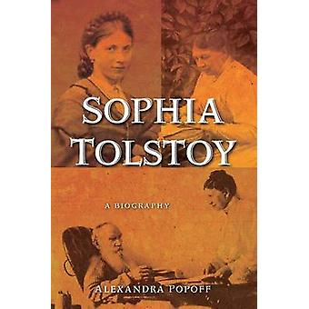 Sophia Tolstoy A Biography by Popoff & Alexandra