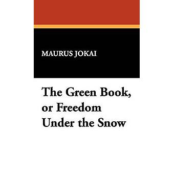 The Green Book or Freedom Under the Snow by Jokai & Maurus
