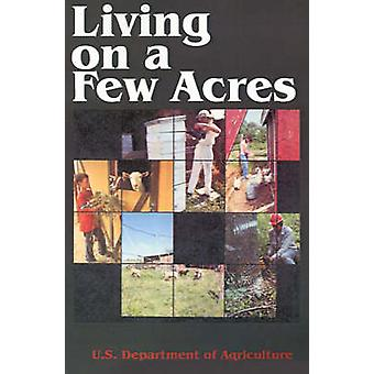 Living on a Few Acres by U S. Department of Agriculture