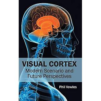Visual Cortex Modern Scenario and Future Perspectives by Vowles & Phil