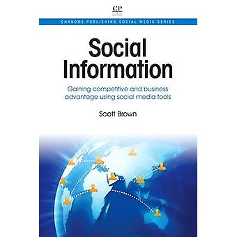 Social Information Gaining Competitive and Business Advantage Using Social Media Tools by Brown & Scott