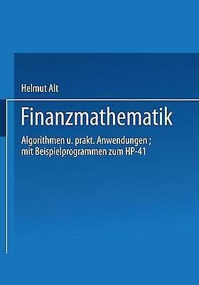 Finanzmathematik  Algorithmen und praktische Anwendungen by Helmut & Alt