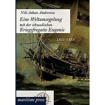 Eine Weltumsegelung mit der schwedischen Kriegsfregatte Eugenie by Andersson & Nils Johan