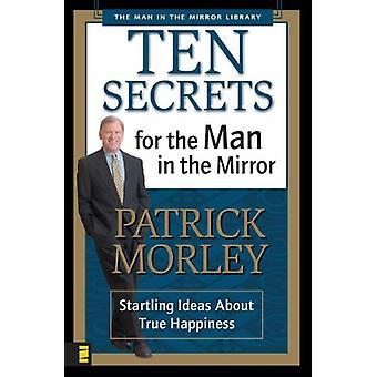 Tio hemligheter för mannen i spegeln - häpnadsväckande idéer om sann Hap