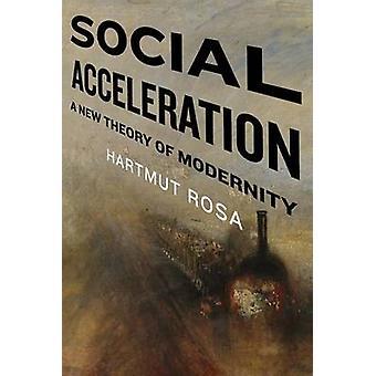 Social Acceleration - A New Theory of Modernity by Hartmut Rosa - Jona