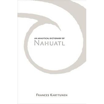 An Analytical Dictionary of Nahuatl (New edition) by Frances Karttune